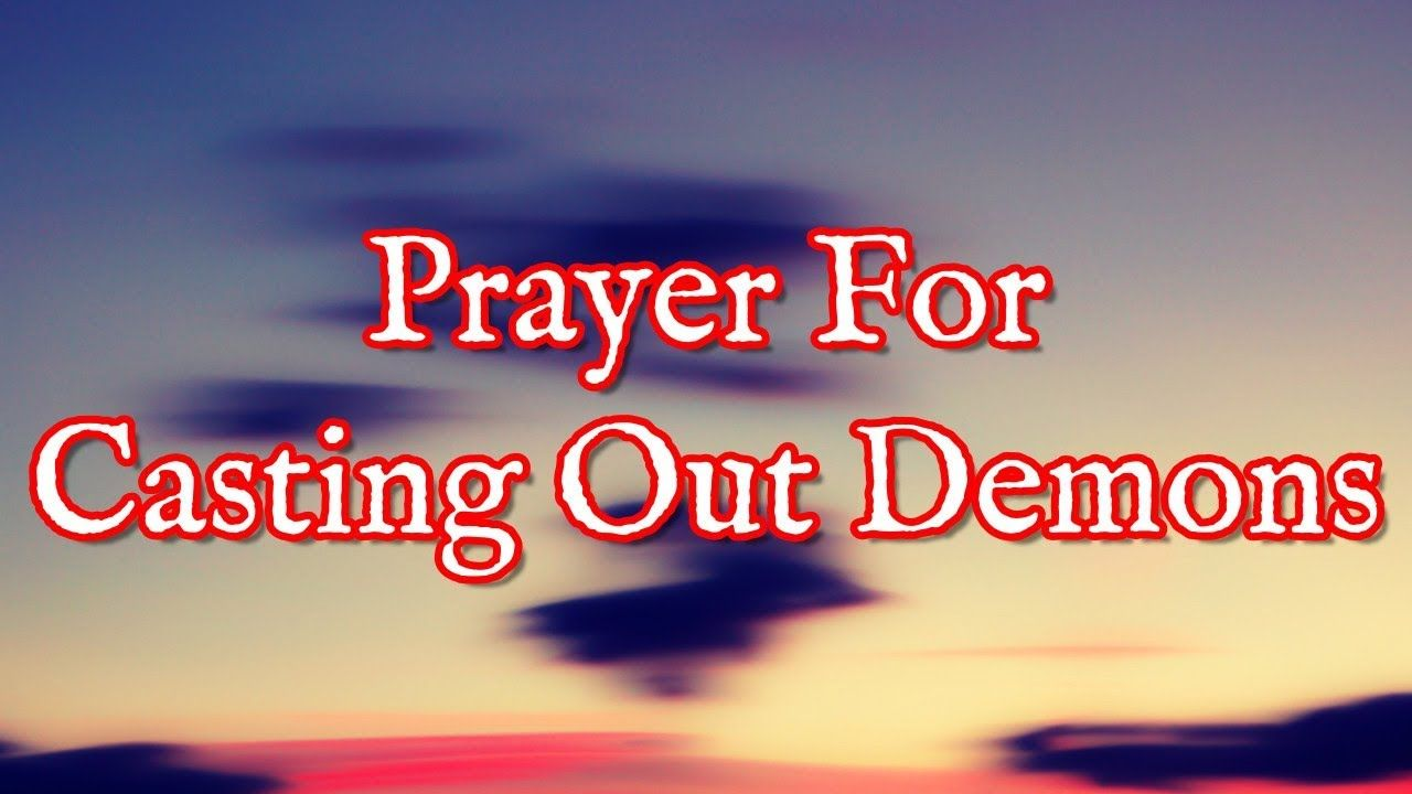 Prayer For Casting Out Demons - They Will Flee - YouTube | Powerful
