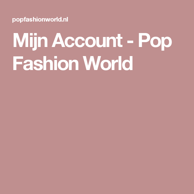 Mijn Account - Pop Fashion World