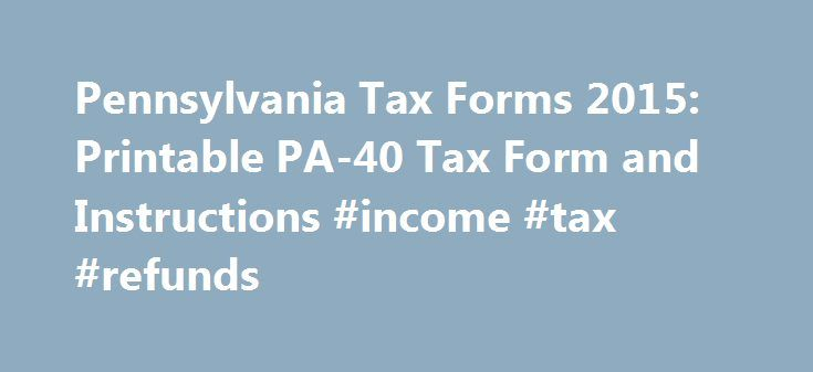 Pennsylvania Tax Forms 2015: Printable Pa-40 Tax Form And