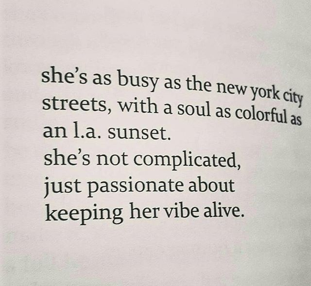 She's as busy as the New York City streets, with a soul as colorful as an LA sunset. She's not complicated, just passionate about keeping her vibe alive.