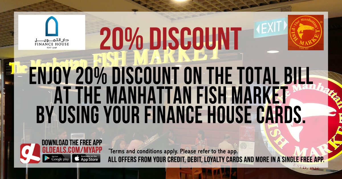 Enjoy 20% Discount on the total bill at the manhattan fish market by using your finance house cards. Download GL Deals app now to get more access on offers! http://www.gldeals.com/myapp   #TheManhattanFishMarket #Manhattan #Fish #FishMarket #MFMUAE #App #MobileApp #AndroidApp #FinanceHouseCards #ValueHouseCards #iOSApp #AppStore #PlayStore #Deals #Discounts #Offers #Cards #UAE #Like #Share #GLDeals #UAEDeals #DubaiDeals #DubaiOffers #FreeApp