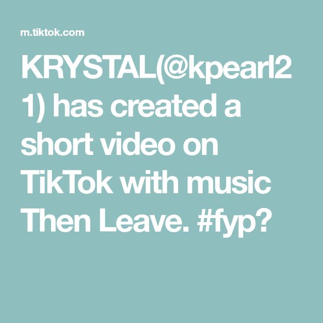 Krystal Kpearl21 Has Created A Short Video On Tiktok With Music Then Leave Fypシ Krystal Music Video