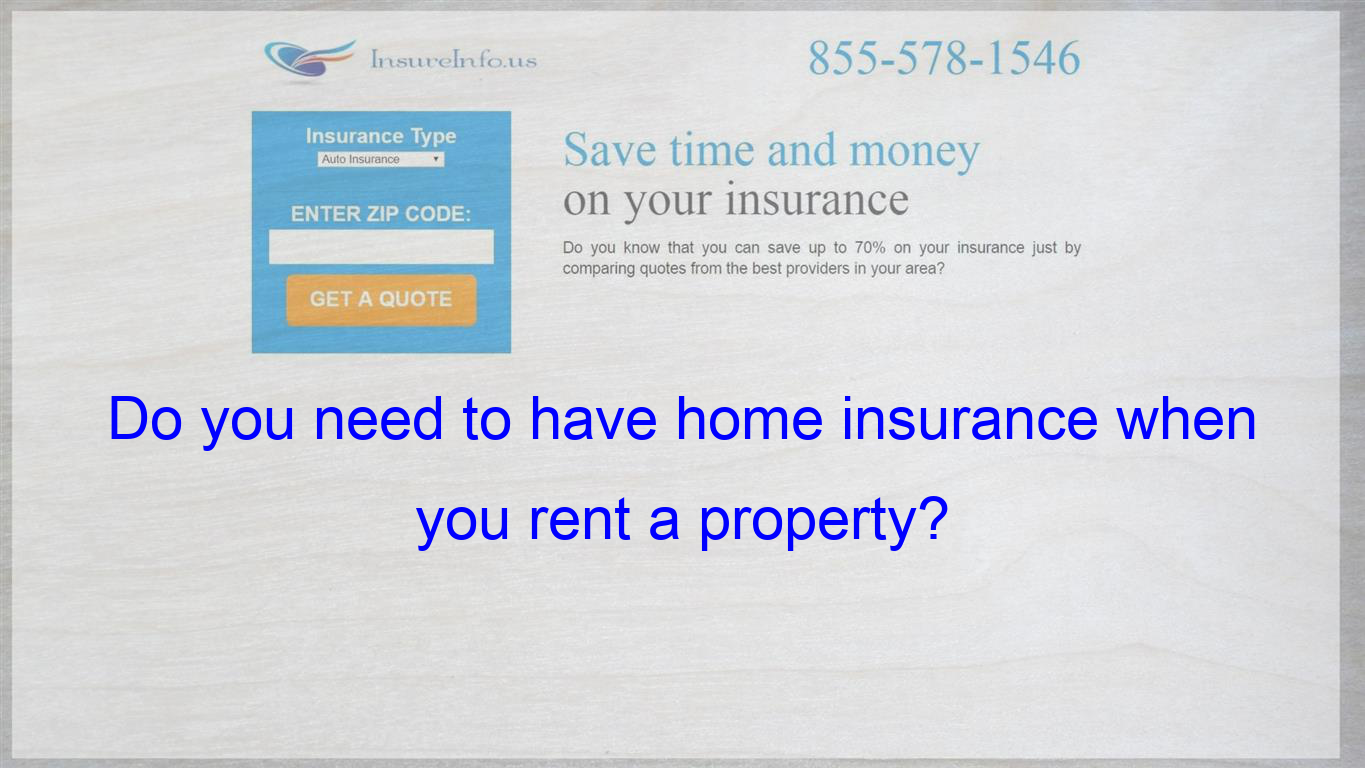 Do You Need To Have Home Insurance When You Rent A Property
