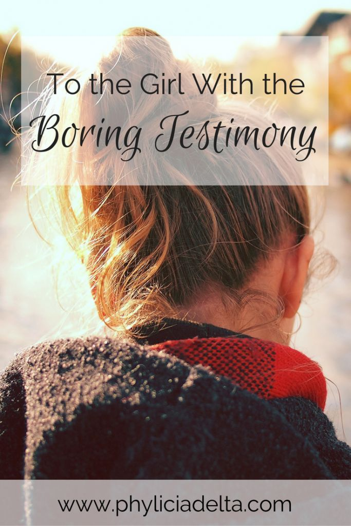 To the Girl With the Boring Testimony Boring girl