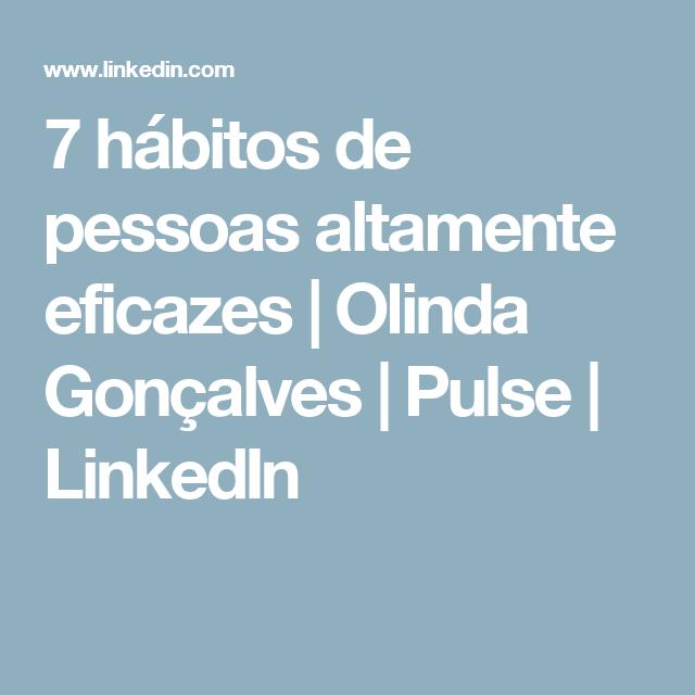 7 hábitos de pessoas altamente eficazes   Olinda Gonçalves   Pulse   LinkedIn