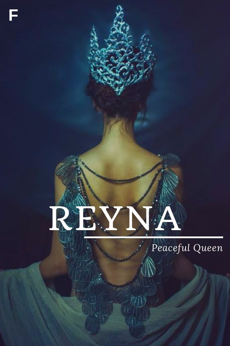 Reyna, meaning Peaceful Queen, Spanish names, R baby girl names, R baby names, f #spanishthings