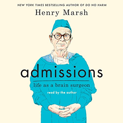 Admissions Life As A Brain Surgeon By Henry Marsh Macmillan Audio In 2020 Audio Books Brain Surgeon Admissions