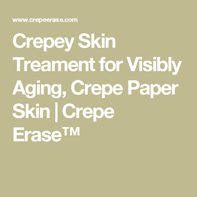 Crepey Skin Treament For Visibly Aging Crepe Paper Skin Crepe Erase Crepey Skin Crepey Skin Treatment Anti Aging Treatments