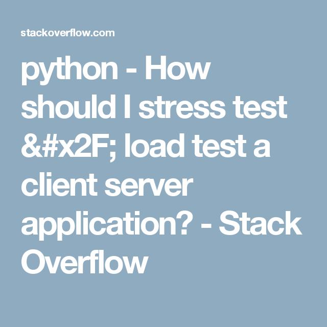 python - How should I stress test / load test a client