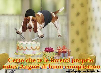 Certo Che Te Le Inventi Proprio Tutte Auguri Di Buon Compleanno