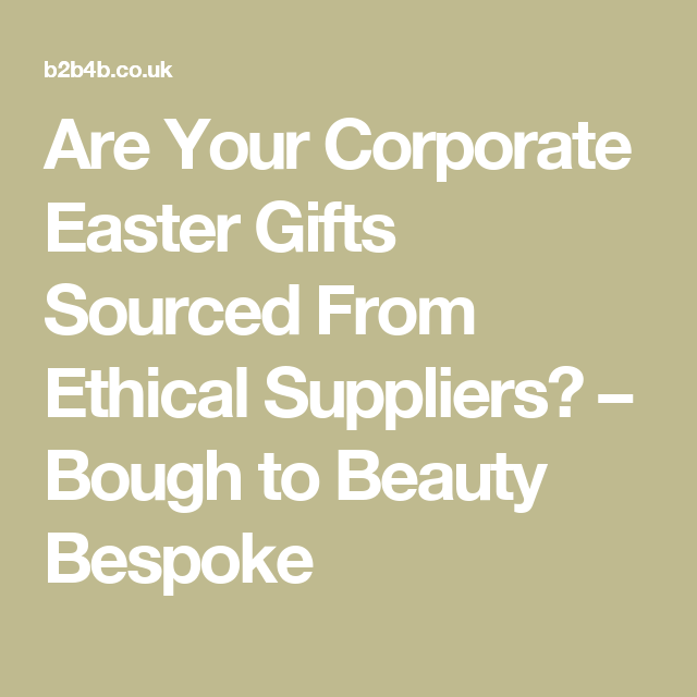 Are your corporate easter gifts sourced from ethical suppliers are your corporate easter gifts sourced from ethical suppliers bough to beauty bespoke negle Choice Image
