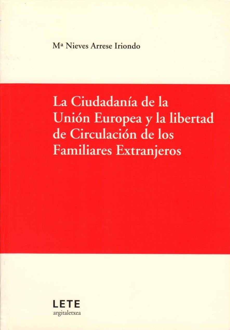 La ciudadanía de la Unión Europea y la libertad de circulación de los familiares extranjeros Maria Nieves Arrese Iriondo 9788461584185