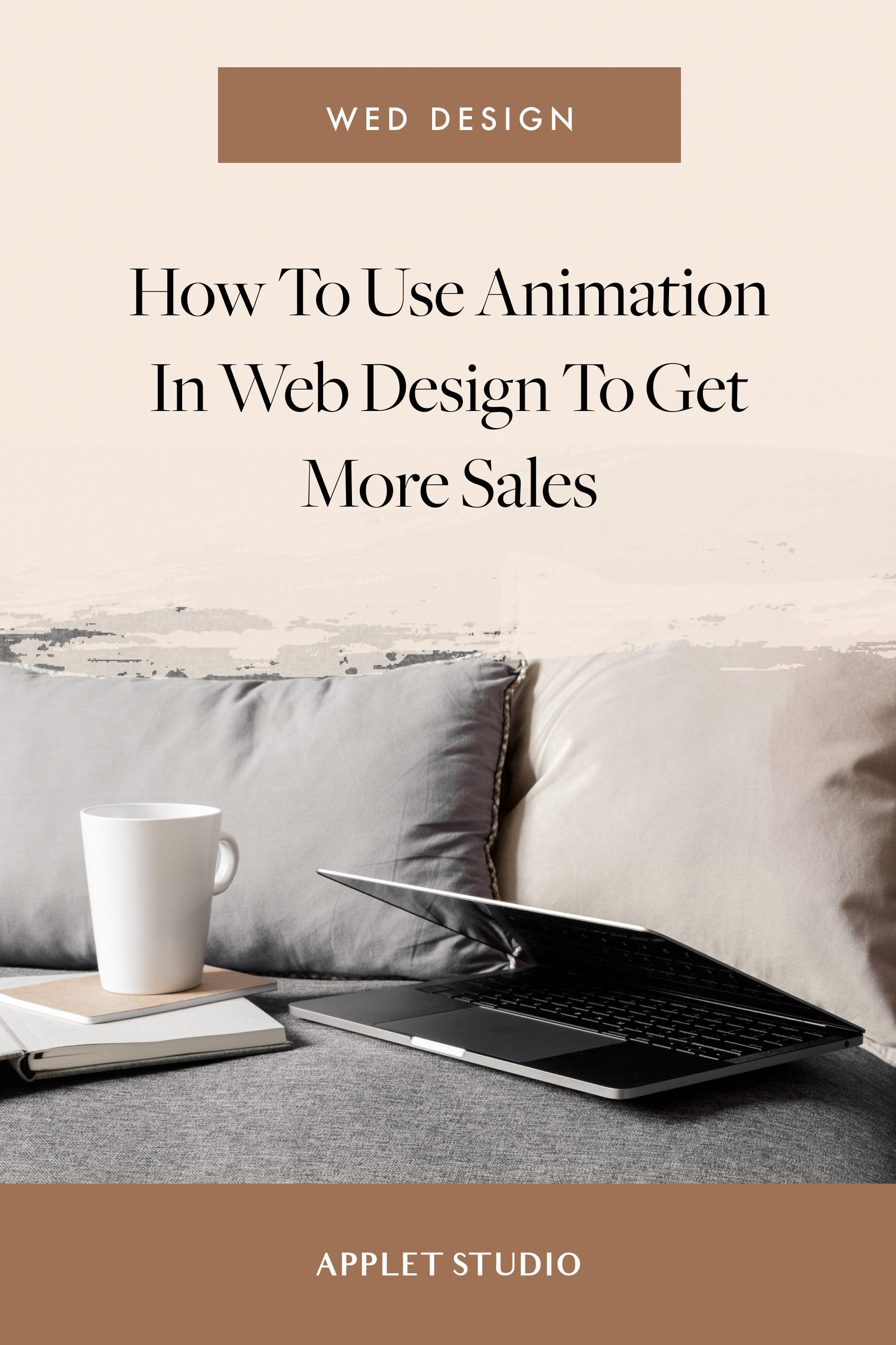 How To Use Animation In Web Design To Sell Get More Sales Applet Studio In 2020 Web Design Marketing Strategy Studio Marketing