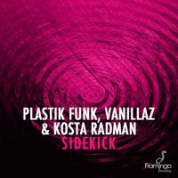 Plastik Funk, Vanillaz, Kosta Radman - Sidekick (Original Mix) by Plastik Funk on SoundCloud