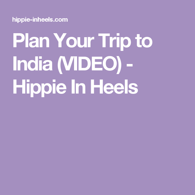 Plan Your Trip to India (VIDEO) - Hippie In Heels