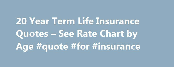 20 Year Term Life Insurance Quotes Magnificent 20 Year Term Life Insurance Quotes  See Rate Chartage Quote