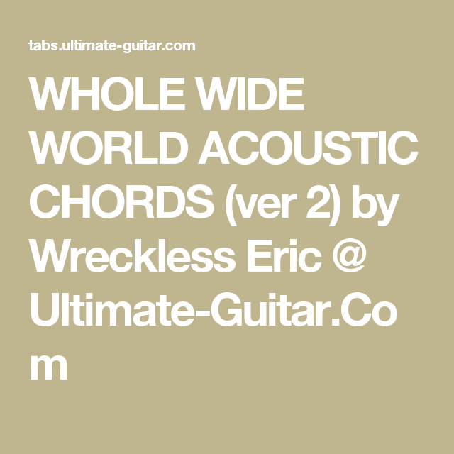WHOLE WIDE WORLD ACOUSTIC CHORDS (ver 2) by Wreckless Eric ...