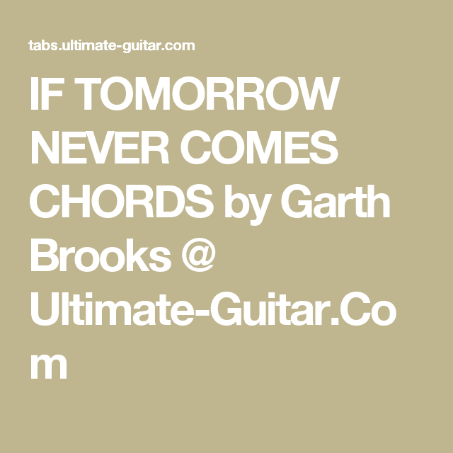 IF TOMORROW NEVER COMES CHORDS by Garth Brooks @ Ultimate-Guitar.Com ...