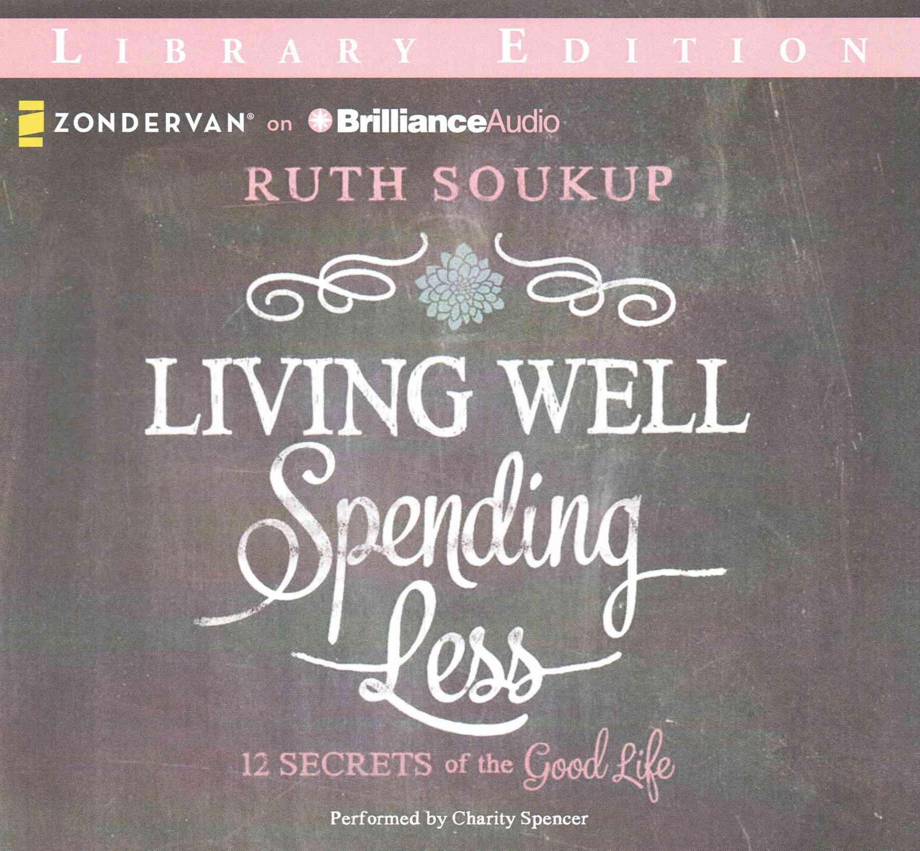 Living Well Spending Less 12 Secrets Of The Good Life