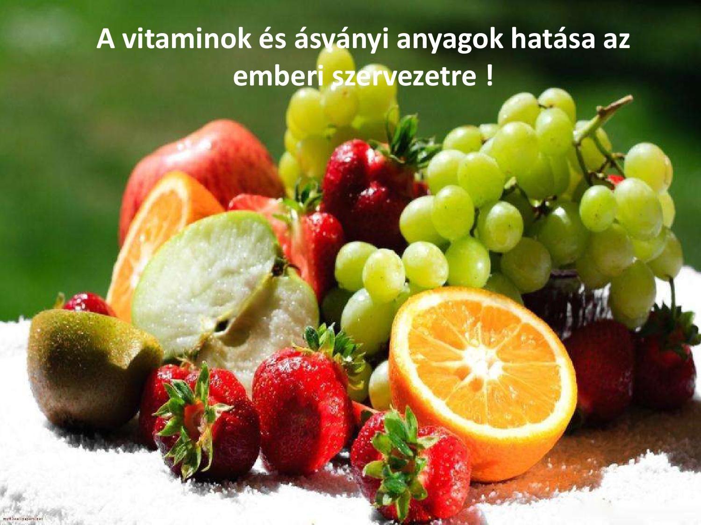 Vitaminok és ásványi anyagok hatása az emberi szervezetre..