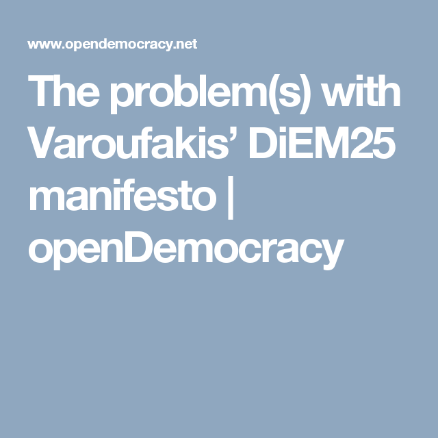 The problem(s) with Varoufakis' DiEM25 manifesto | openDemocracy