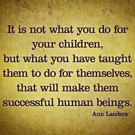 What have you taught your children to do for themselves?