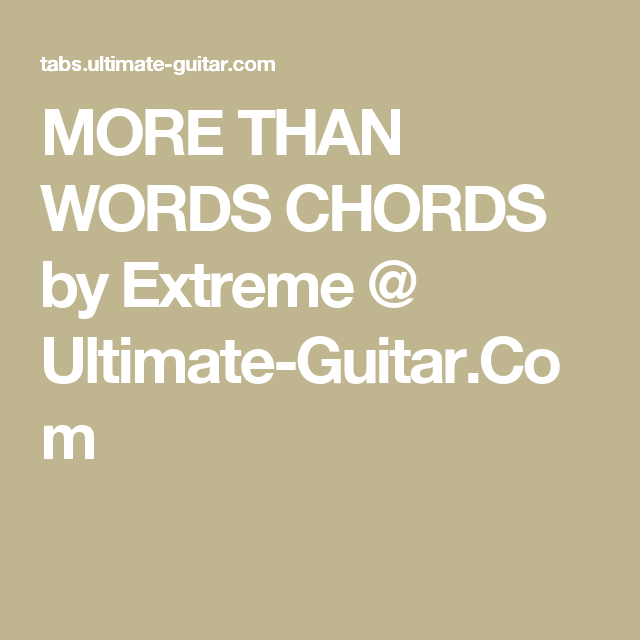 More Than Words Chords By Extreme Ultimate Guitar 6strings