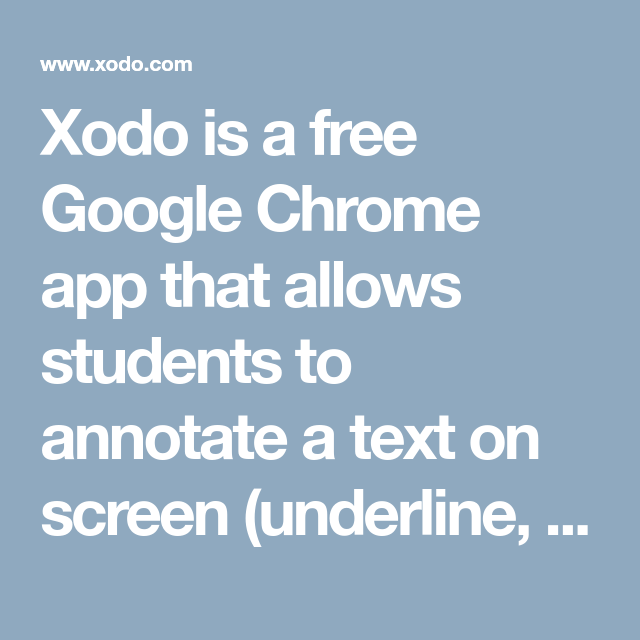 Xodo is a free Google Chrome app that allows students to annotate a