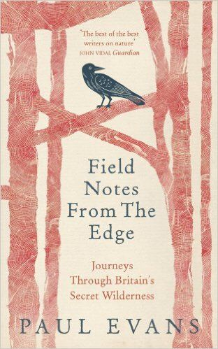 Field Notes from the Edge: Amazon.co.uk: Paul Evans: 9781846044564: Books