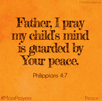 Father, I pray my child's mind is guarded by Your peace. Phillippians 4:7 #MomPrayers