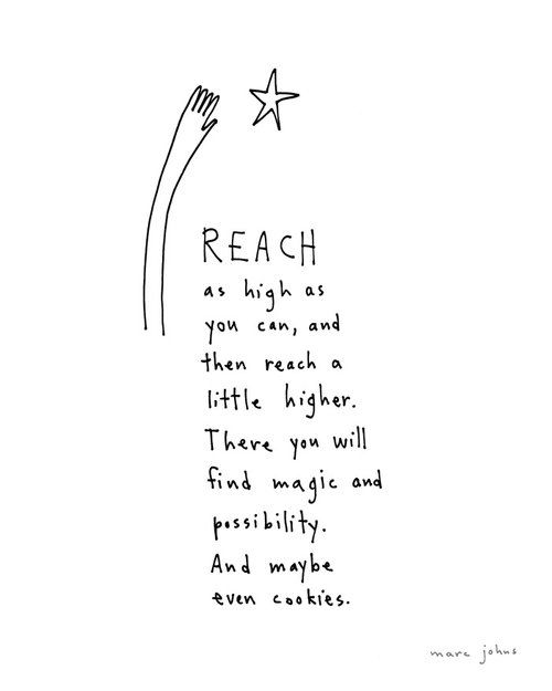 """❥ """"REACH as high as you can, and then reach a little higher.  There you will find magic and possibility.  (And maybe even cookies.)."""" ★★★★"""