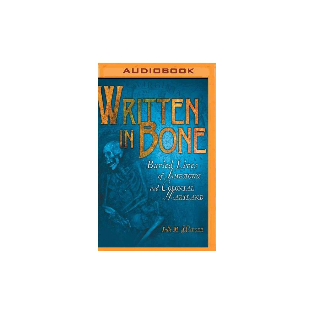 Written in Bone : Buried Lives of Jamestown and Colonial Maryland (MP3-CD)  (Sally M. Walker)