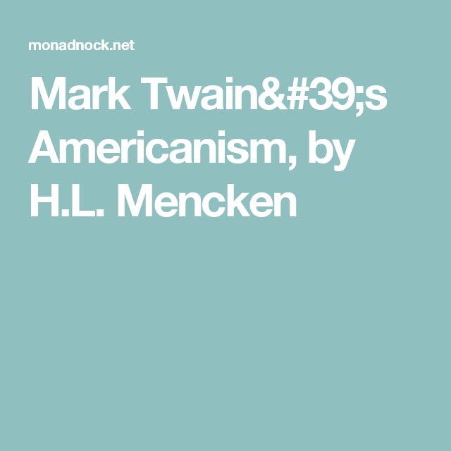 Mark Twain 39 S Americanism By H L Mencken Io Messenger Essays