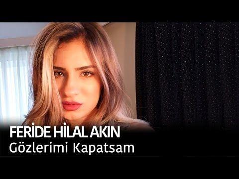 Feride Hilal Akin Gozlerimi Kapatsam Youtube Youtube Muzik Sarkilar
