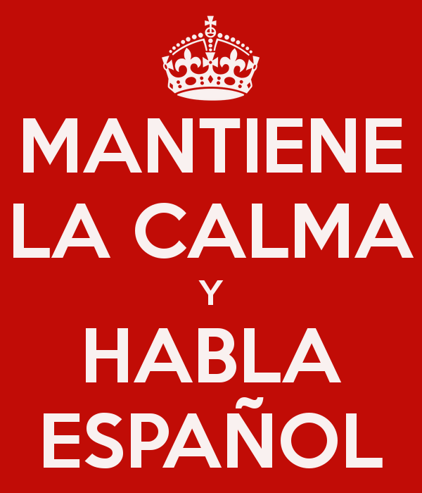 """Mantiene la calma y habla Español"" Stay calm and speak Spanish.  Literally, ""Keep (2nd person polite) the calm and talk (2nd person polite) Spanish"""