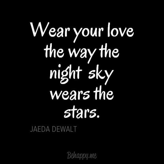 Wear Your Love The Way The Night Sky Wears The Stars Jaeda Dewalt