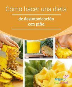 Como Hacer Una Dieta De Desintoxicacion Con Pina Mejor Con Salud Dieta De Desintoxicacion Como Hacer Dieta Dietas