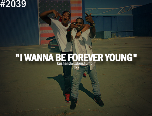 Kush And Wizdom Quotes Via Tumblr Forever Lyric Forever Young Jay Z Quotes