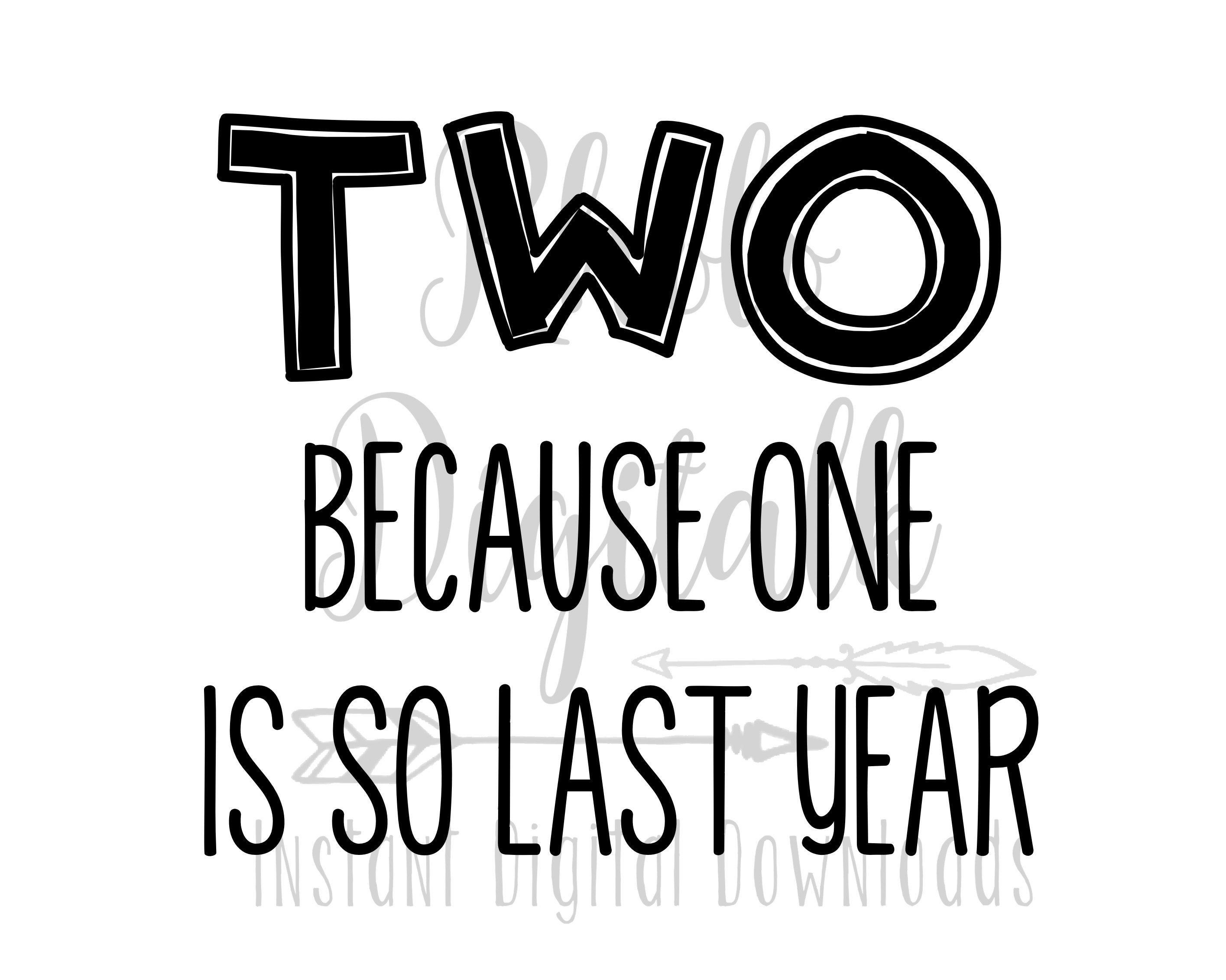 TWO because ONE was so last year svg-Instant Digital