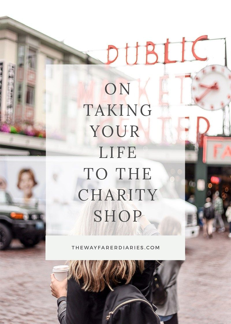 On Taking Your Life to the Charity Shop | The Wayfarer Diaries