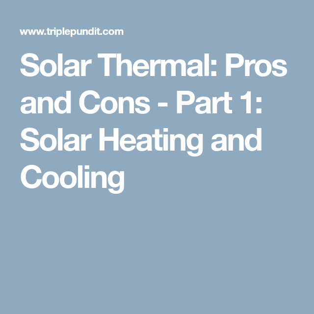 Solar Thermal Pros And Cons Part 1 Solar Heating And Cooling