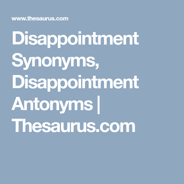 Disappointment Synonyms Disappointment Antonyms Thesaurus Com Thesaurus Antonyms Synonym
