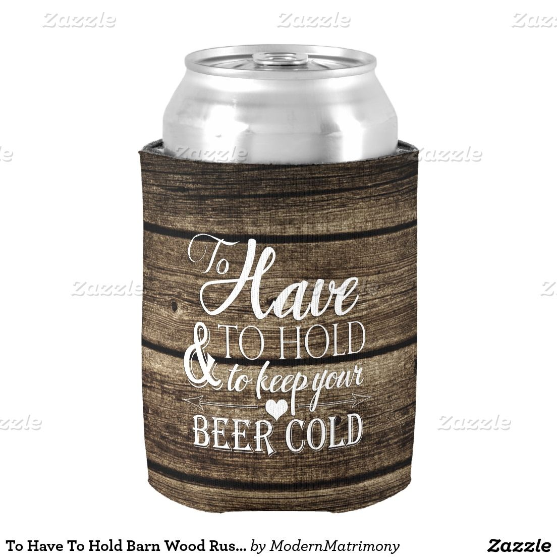 To Have To Hold Barn Wood Rustic Wedding Can Cooler | Zazzle.