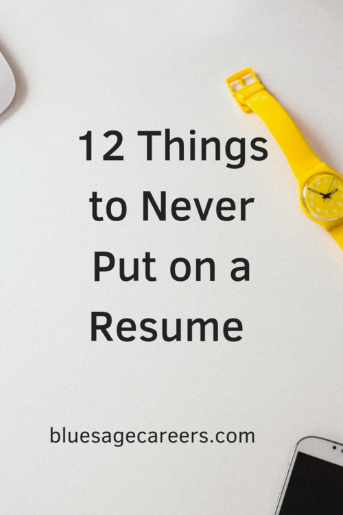 12 Things to Never Put on a Resume — Blue Sage Career Strategies