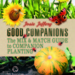 Good Companions the Mix and Match Guide to Companion Gardening makes companion gardening a snap!