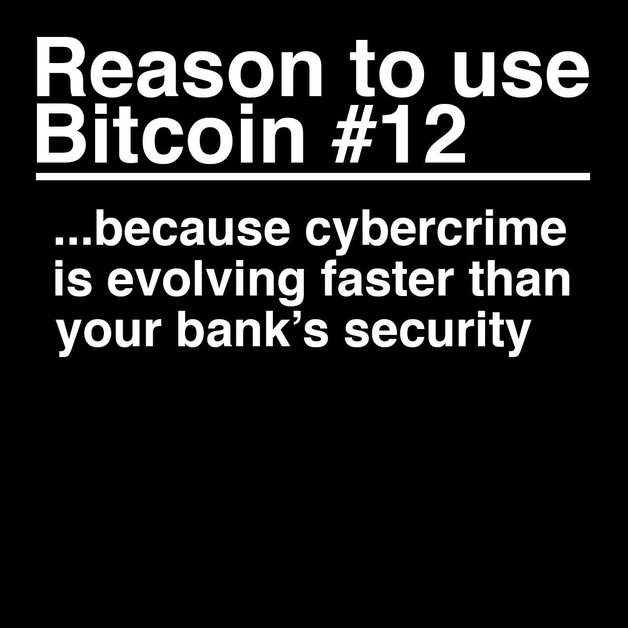 Reason to use Bitcoin 12: Cybercrime is evolving faster than your bank's security. #Bitcoin #UseBitcoin #Cybercrime