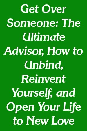 Get Over Someone: The Ultimate Advisor How to Unbind ...