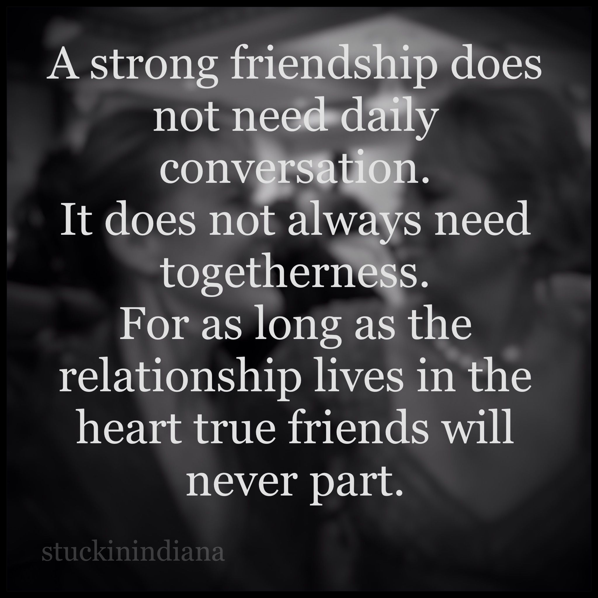 Quotes About Strong Friendships A Strong Friendship Does Not Need Daily Conversationit Does Not