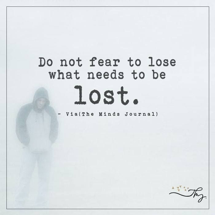 Do Not Fear To Lose What Needs To Be Lost Girl Power Quotes Do