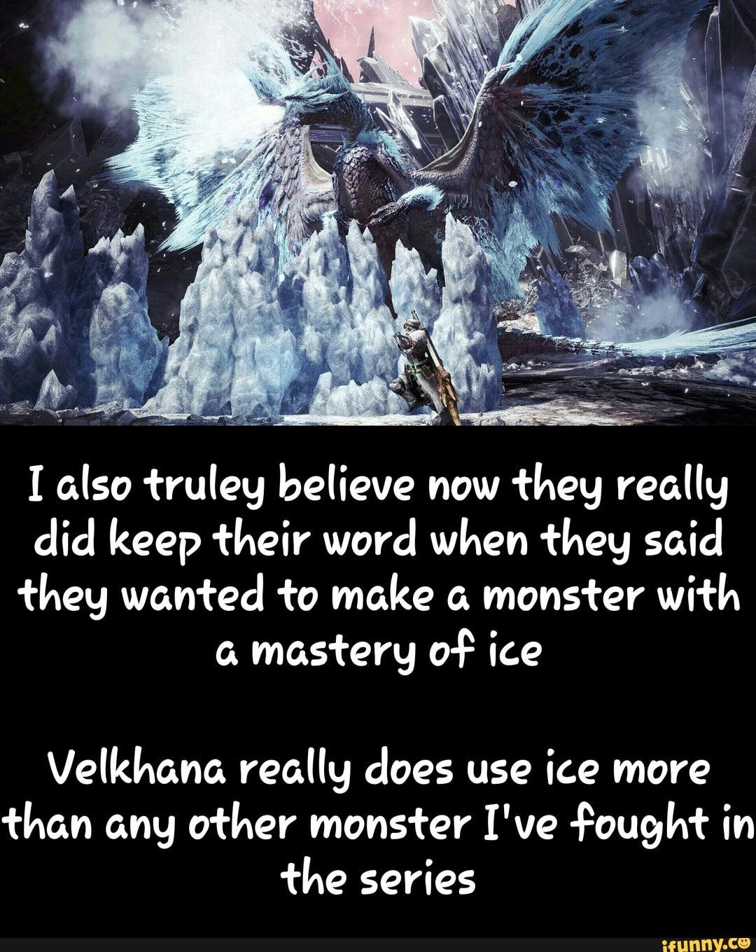 I Also Truley Believe Now They Really Did Keep Their Word When They Said They Wanted To Make A Monster With Velkhana Really Does Use Ice More Than Any Other Mon